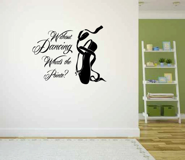 Without Dancing What's the Pointe Ballet Ballerina Pointe Shoe Vinyl Wall Words Decal Sticker Graphic  - 1