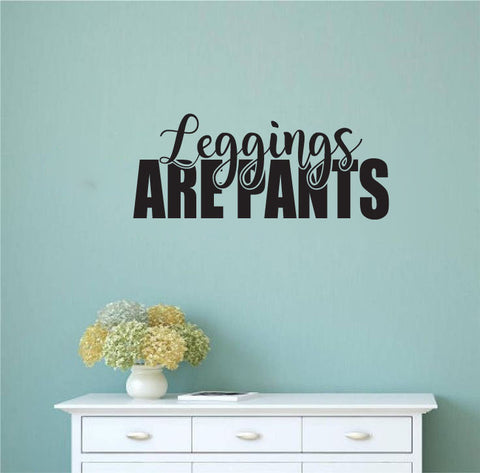 Leggings are Pants Vinyl Wall Words Decal Sticker Graphic