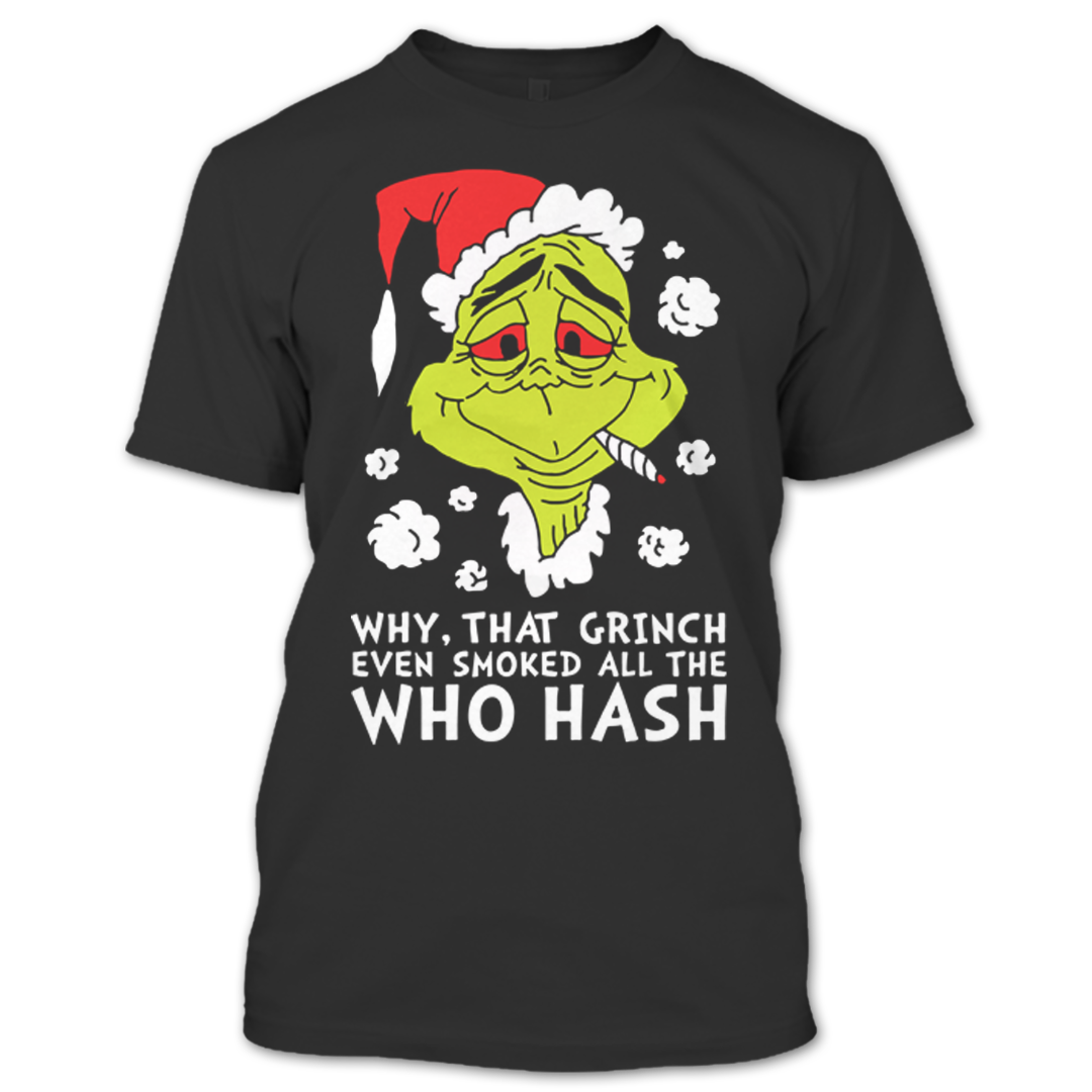 The Grinch Christmas Sweater.Why That Grinch Even Smoked All The Who Hash T Shirt Ugly Christmas Sweater T Shirt
