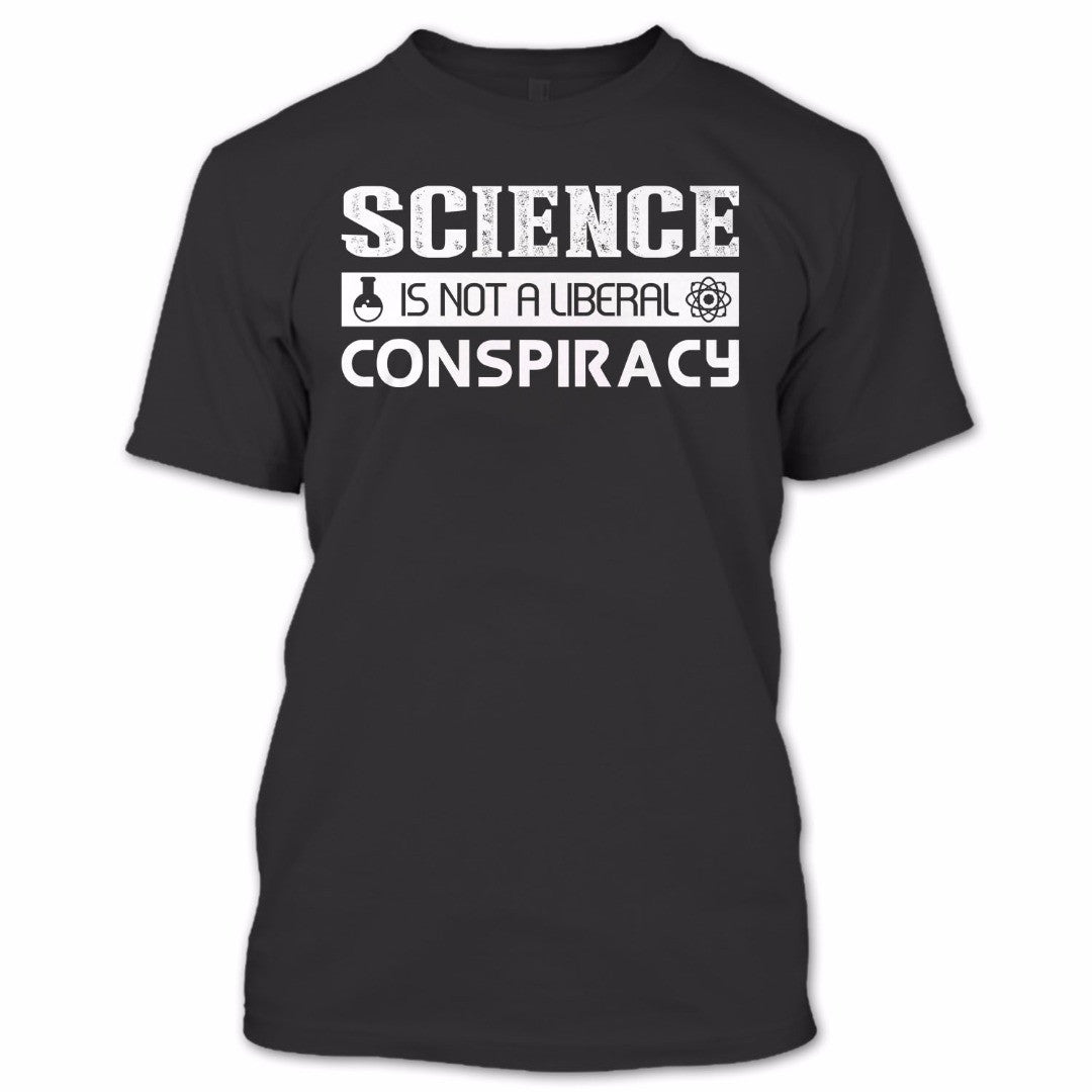 Science Is Not A Liberal Conspiracy T Shirt Scientist Shirt Funny