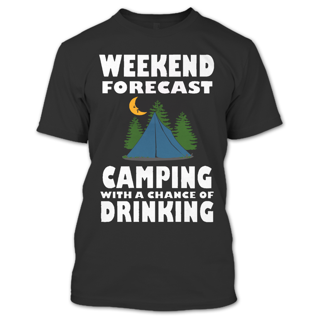 48bfd9fa8 Weekend Forecast Camping With A Chance Of Drinking T Shirt, Camping ...