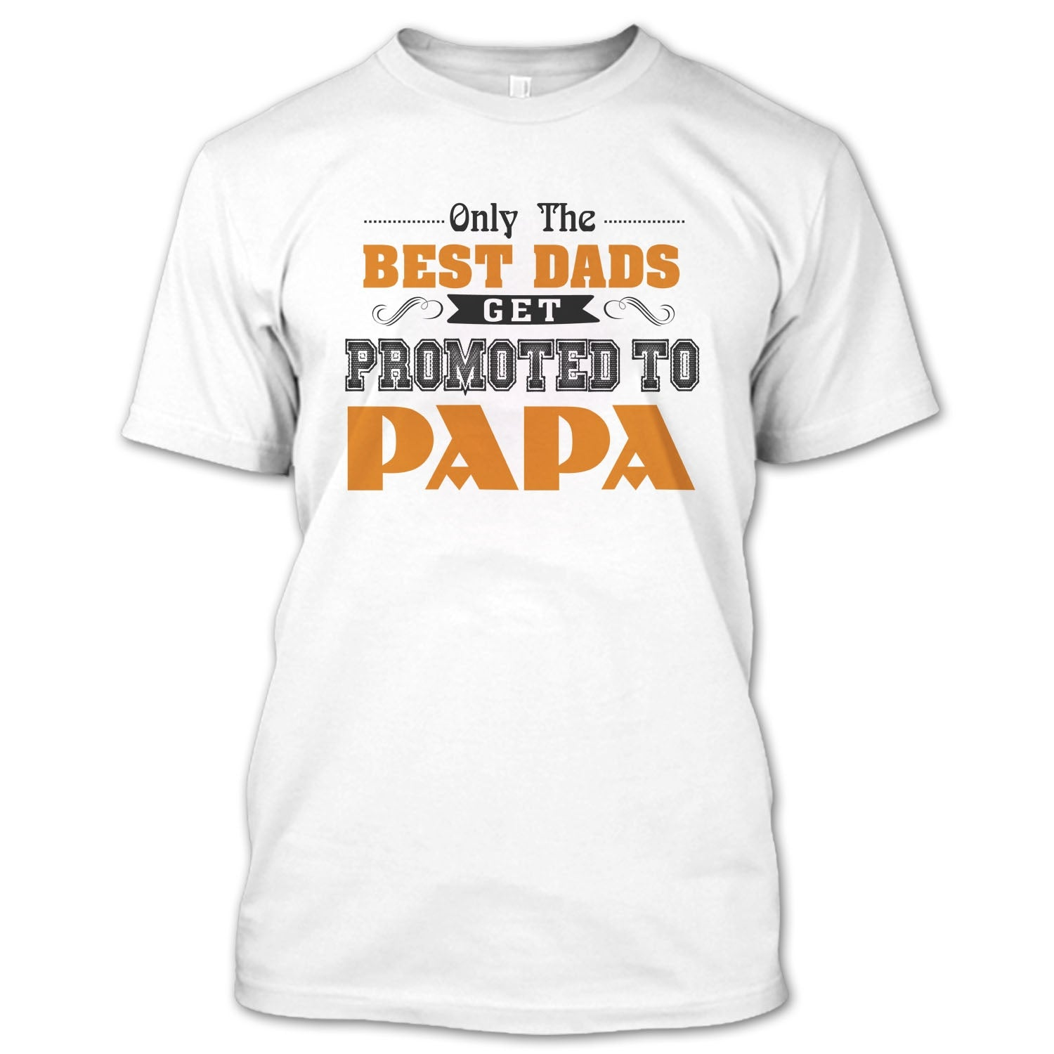 596b93d2 Funny Only The Best Dad Get Promoted To Papa T Shirt, Best Dad Shirt,  Father's Day Shirt. A black t-shirt with the shopify logo ...