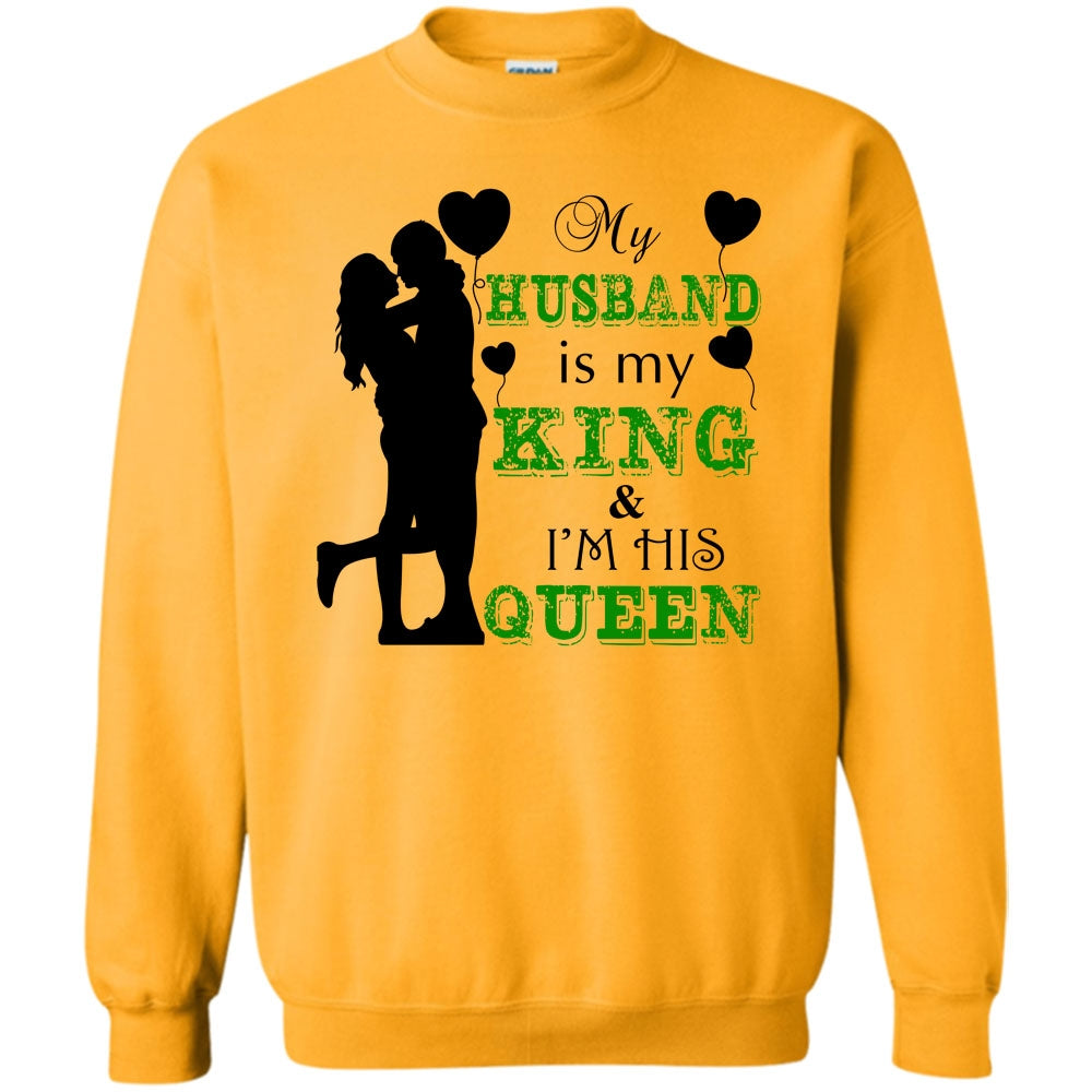 Gift For Wife T Shirt My Husband Is My King Sweatshirt Premium