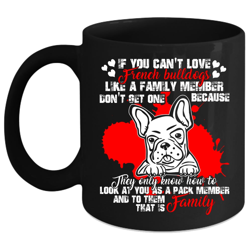 French Bulldogs Coffee Family MugMy Cup Love You Can't wkn0OP