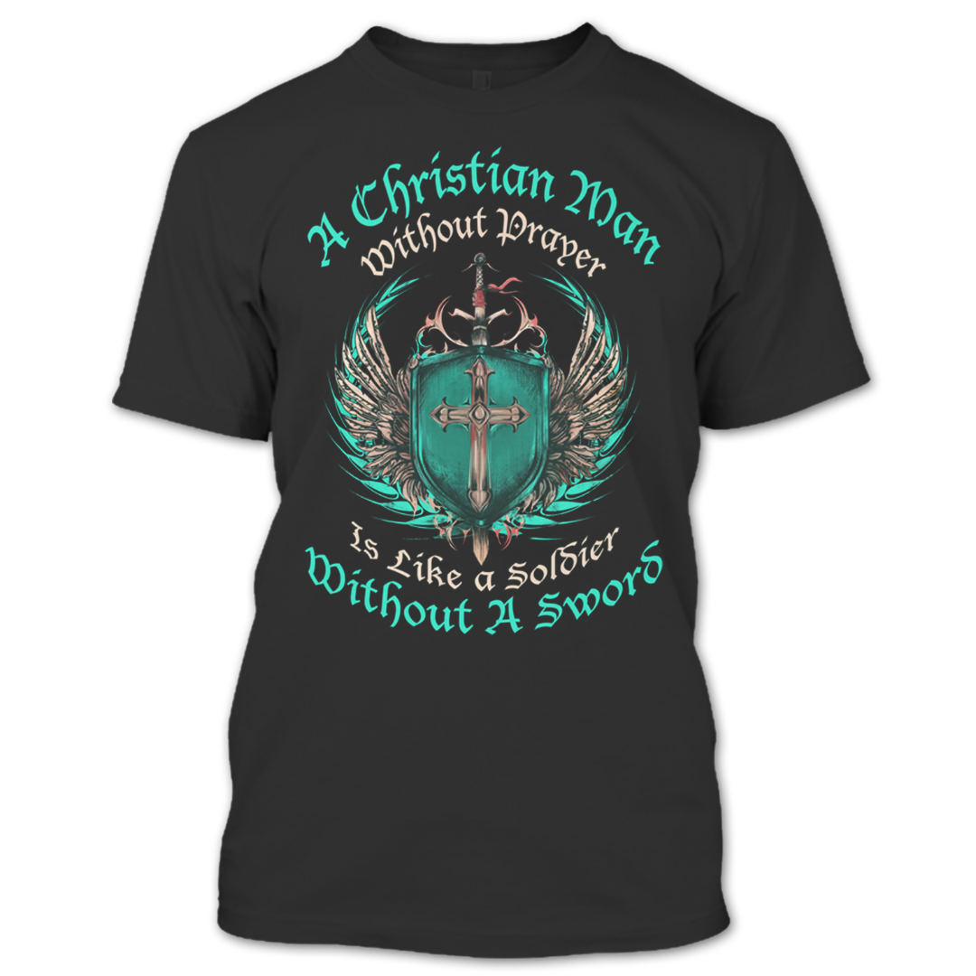 Christian Man Without Prayer is like a Soldier Without a Sword T Shirt