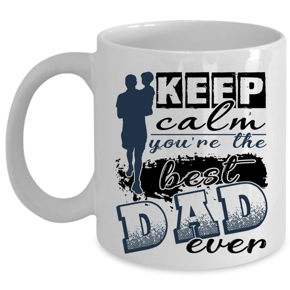 MugKeep Dad The Best You're Ever Cup Coffee Calm USzMGqVp