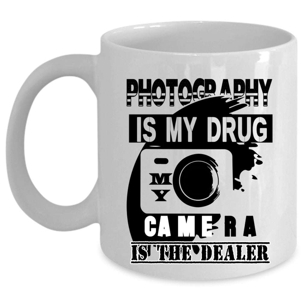 My Camera Is The Dealer Coffee Mug I Love Photography Cup Premium Fan Store