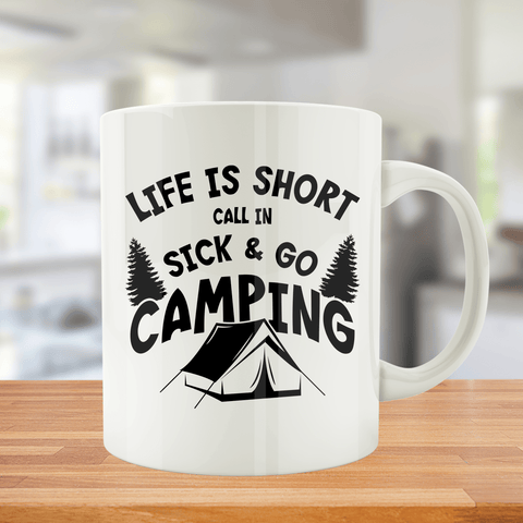 Life Is Short. Call in Sick & Go Camping