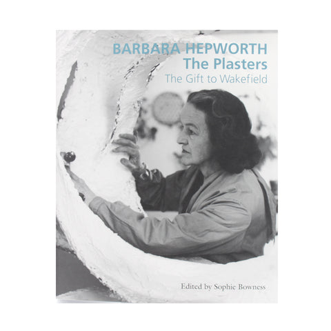 Barbara Hepworth: The Plasters by Sophie Bowness