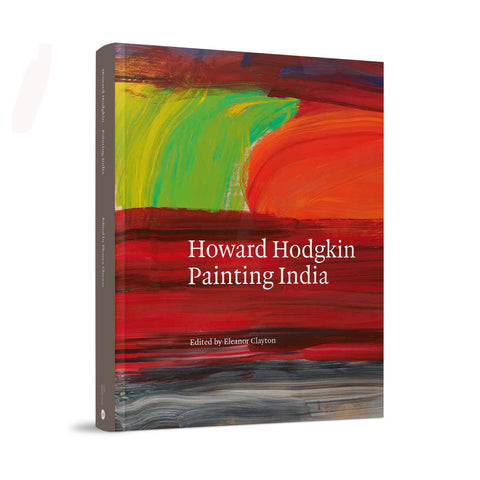 Howard Hodgkin: Painting India Catalogue