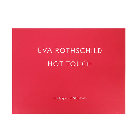 Eva Rothschild: Hot Touch Catalogue