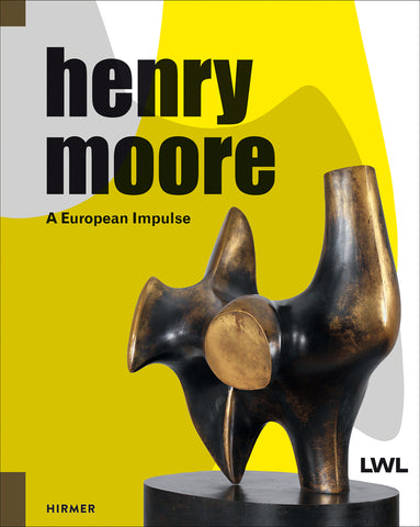 Henry Moore A European Impulse