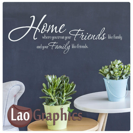 Treat your friends like family Home Decor Art Decals
