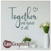 Together we have it all Home Decor Art Decals