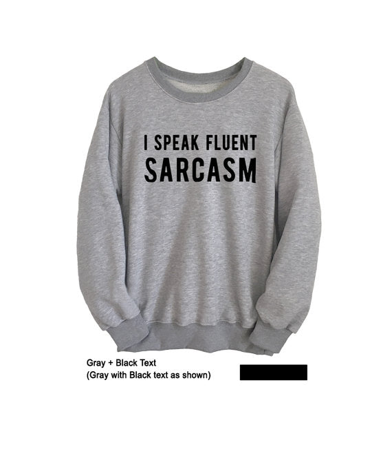 I speak fluent sarcasm Shirt Hipster Sweatshirt