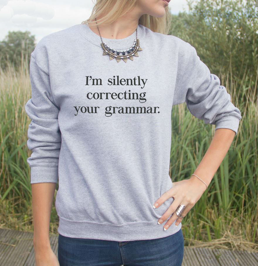 I'm Silently Correcting Your Grammar Sweatshirt Jumper Cotton Casual