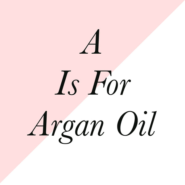 A is for Argan Oil