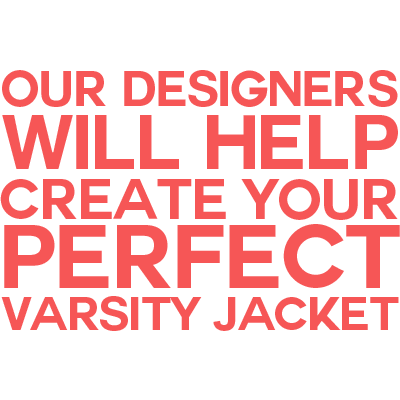 our designers will help you create your perfect varsity jacket