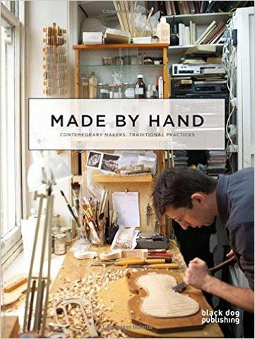Made by Hand: Contemporary Makers, Tradtional Practices