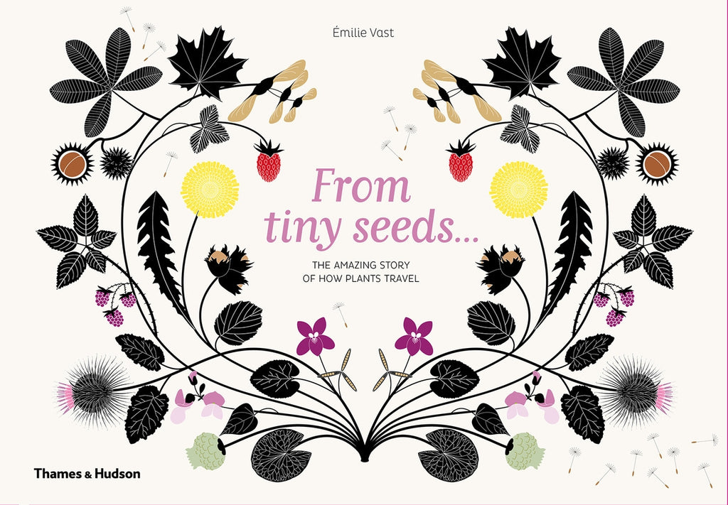 From Tiny Seeds The Amazing Story of How Plants Travel