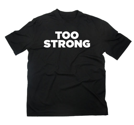 TYT Too Strong T-Shirt | Men's T-shirts | Shop TYT