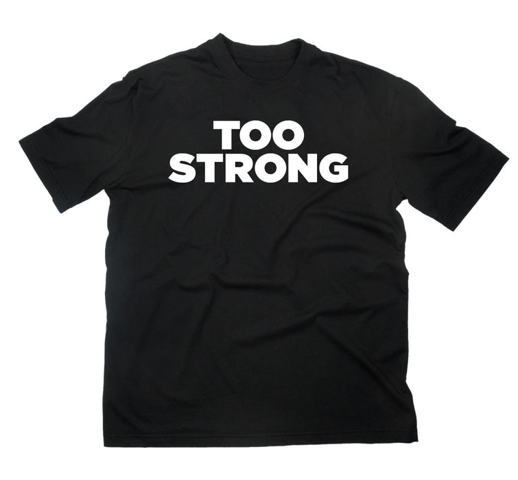 TYT Too Strong T-Shirt