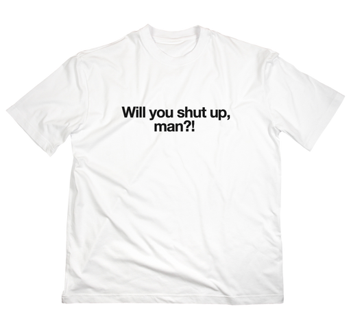 Will you shut up, man?! T-Shirt