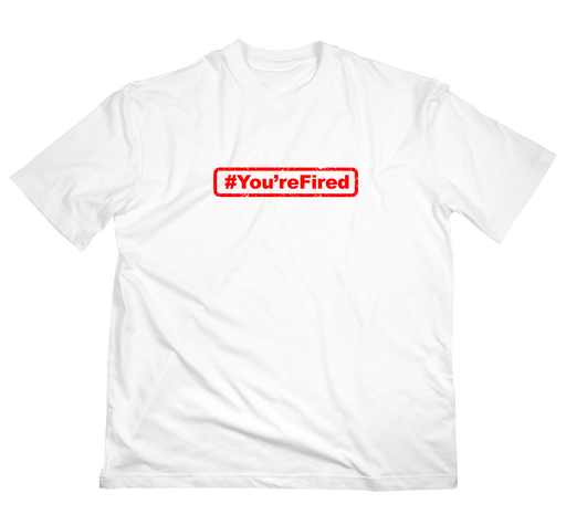 #You'reFired T-Shirt