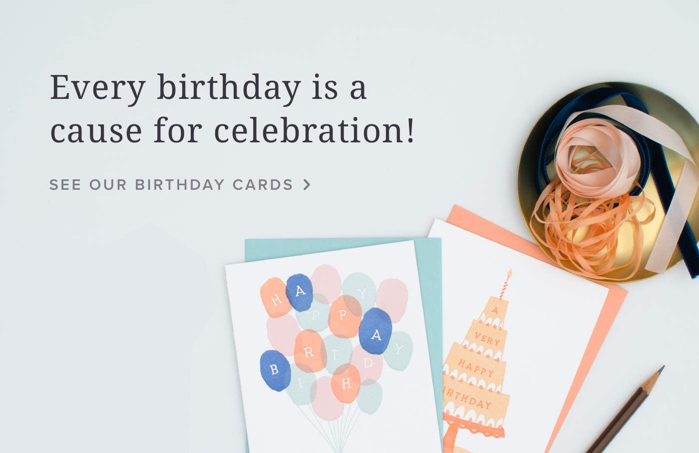 Every birthday is worth celebrating! See Our Birthday Cards.