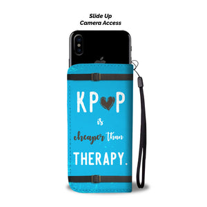 K-Pop is Cheaper than Therapy Wallet Phone Case