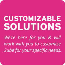 Customizable Solutions - We're here for you and will work with you to customize Sube for your specific needs
