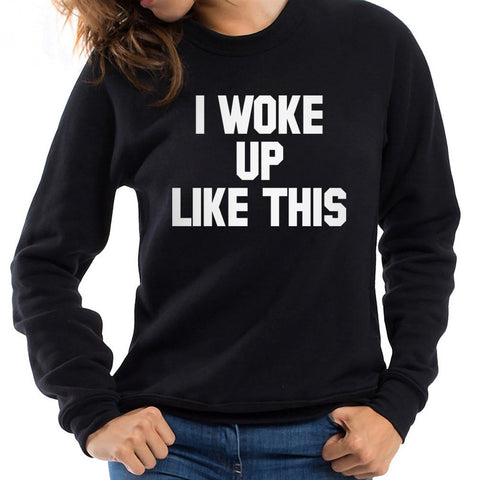 I Woke Up Like This Pullover