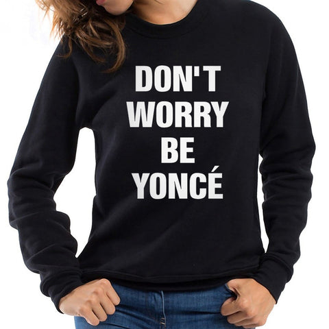 Don't Worry Be Yonce Pullovers