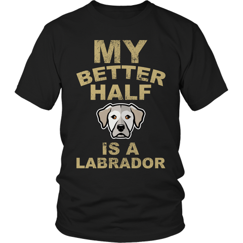 Limited Edition -  My Better Half is a Labrador