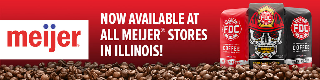 Fire Department Coffee is now available at all Meijer store in Illinois.