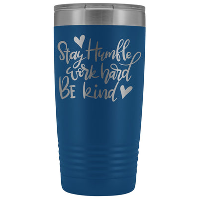 Stay Humble, Work Hard, Be Kind • 20oz Coffee Tumbler Tumblers teelaunch Blue