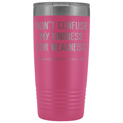 Don't Confuse My Kindness For Weakness • 20oz. Insulated Tumbler Tumblers teelaunch Pink
