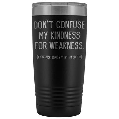 Don't Confuse My Kindness For Weakness • 20oz. Insulated Tumbler Tumblers teelaunch Black