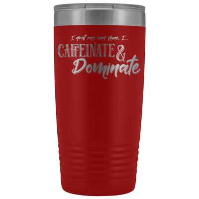 Caffeinate & Dominate • 20oz. Insulated Coffee Tumbler Tumblers teelaunch Red