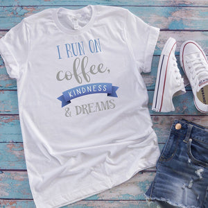 I Run On Coffee, Kindness & Dreams Women's Tees
