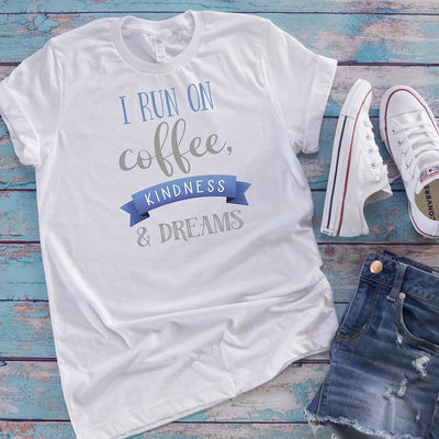 I Run On Coffee, Kindness & Dreams • Women's Tees T-shirt teelaunch White XS