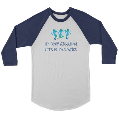 Done Adulting, Let's Be Mermaids • Women's Tees T-shirt teelaunch Baseball Tee White/Navy S