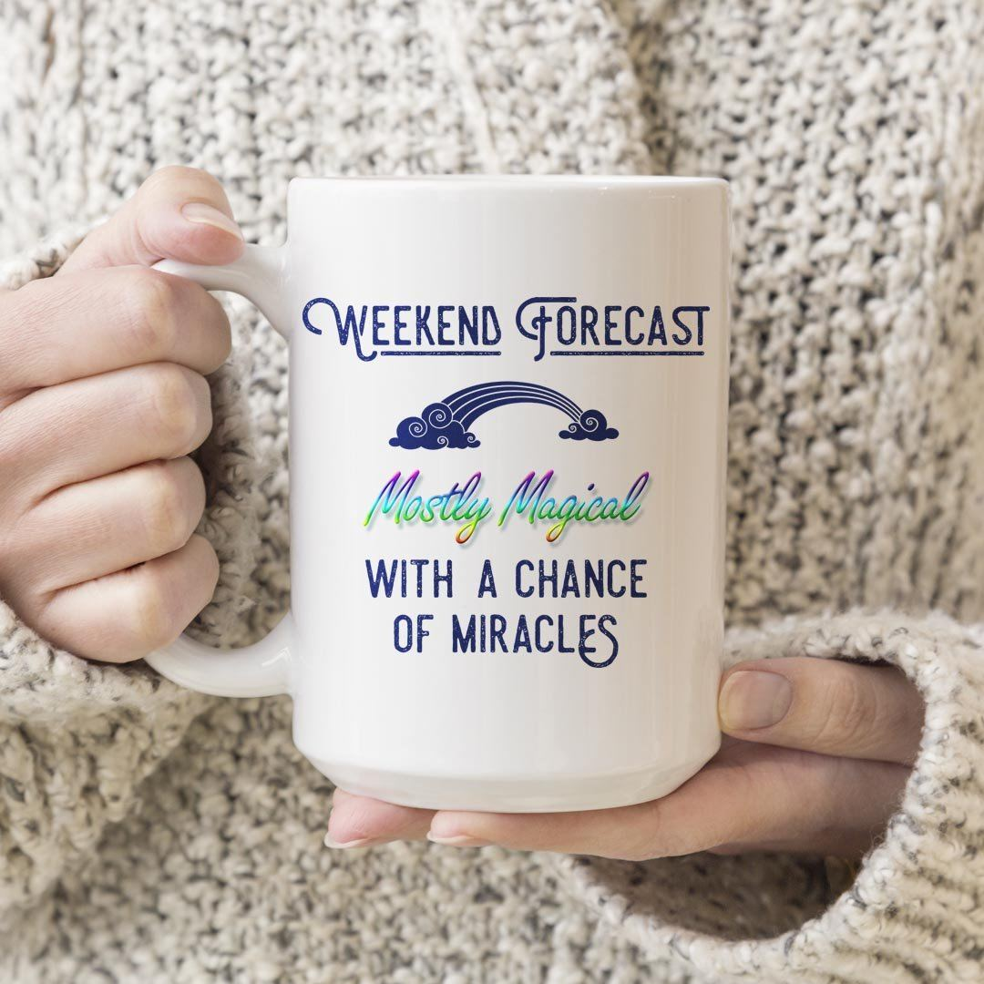 Weekend Forecast: Mostly Magical with a Chance of Miracles – 15oz Large White Ceramic Mug Drinkware teelaunch Rainbow
