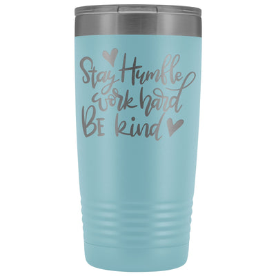 Stay Humble, Work Hard, Be Kind • 20oz Coffee Tumbler Tumblers teelaunch Light Blue