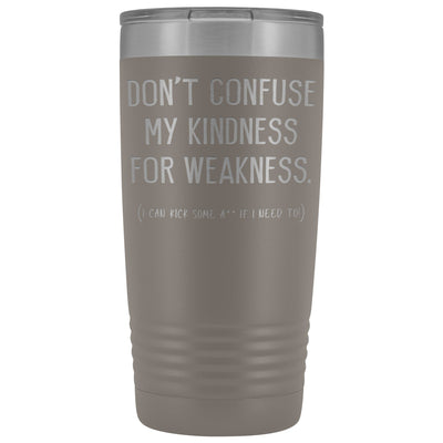 Don't Confuse My Kindness For Weakness • 20oz. Insulated Tumbler Tumblers teelaunch Pewter