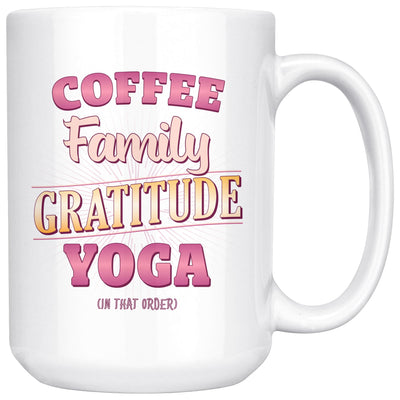 Coffee, Family, Gratitude, Yoga (in that order) • 15oz Large Coffee Mug Drinkware teelaunch Pink
