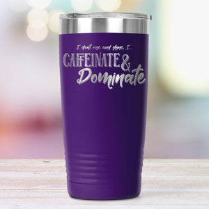 Caffeinate & Dominate 20oz. Insulated Coffee Tumbler