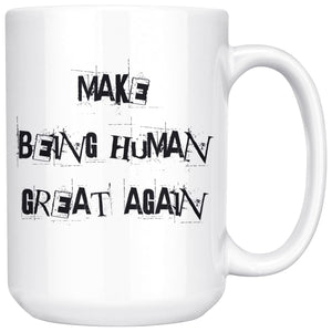 Make Being Human Great Again Grunge Style 15oz. Coffee Mug