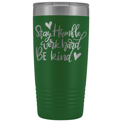 Stay Humble, Work Hard, Be Kind • 20oz Coffee Tumbler Tumblers teelaunch Green