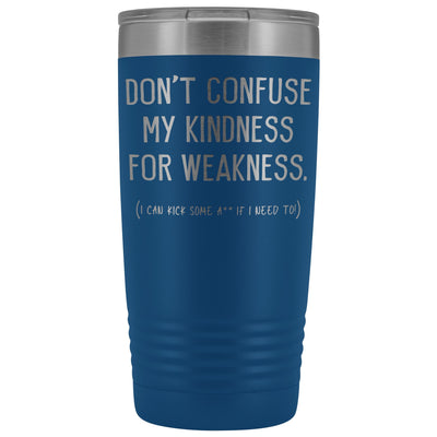 Don't Confuse My Kindness For Weakness • 20oz. Insulated Tumbler Tumblers teelaunch Blue